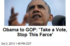 Obama to GOP: 'Take a Vote, Stop This Farce'