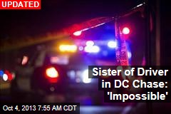 Sister of Driver in DC Chase: 'Impossible'
