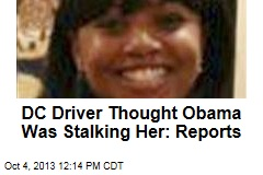 DC Driver Thought Obama Was Stalking Her: Reports