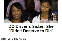 DC Driver's Sister: She 'Didn't Deserve to Die'