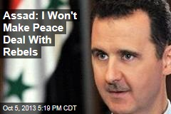 Assad: I Won't Make Peace Deal With Rebels