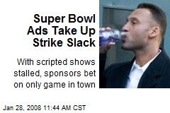 Super Bowl Ads Take Up Strike Slack