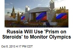Russia Will Use 'Prism on Steroids' to Monitor Olympics