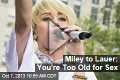 Miley to Lauer: You're Too Old for Sex