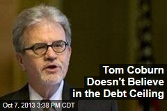 Tom Coburn Doesn't Believe in the Debt Ceiling