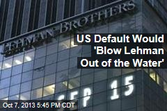 US Default Would 'Blow Lehman Out of the Water'