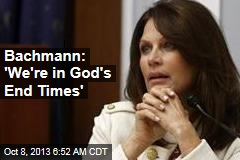Bachmann: 'We're in God's End Times'