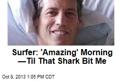 Surfer: 'Amazing' Morning —Til That Shark Bit Me