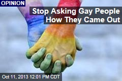 Stop Asking Gay People How They Came Out