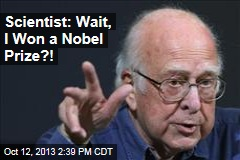 Scientist: Wait, I Won a Nobel Prize?!