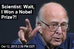 Scientist: Wait, I Won a Nobel Prize?!