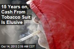 15 Years On, Tobacco Lawsuit Cash Elusive