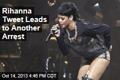 Rihanna Tweet Leads to Another Arrest