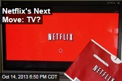 Netflix's Next Move: TV?