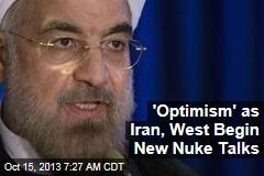 'Optimism' as Iran, West Begin New Nuke Talks