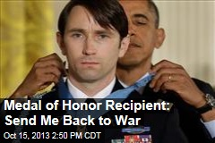Medal of Honor Recipient: Send Me Back to War