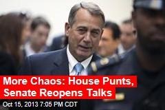 More Chaos: House Punts, Senate Reopens Talks