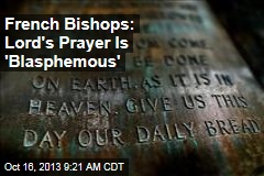 French Bishops: Lord's Prayer Is 'Blasphemous'