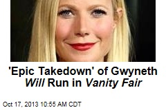 'Epic Takedown' of Gwyneth Will Run in Vanity Fair