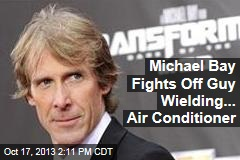 Michael Bay Fights Off Guy Wielding... Air Conditioner