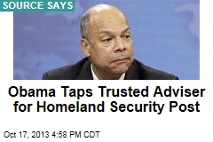Obama Taps Trusted Adviser for Homeland Security Post