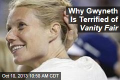 Why Gwyneth Is Terrified of Vanity Fair