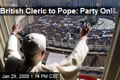 British Cleric to Pope: Party On!