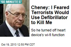 Cheney: I Feared Terrorists Would Use Defibrillator to Kill Me
