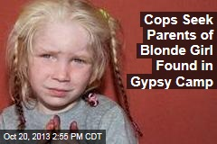 Cops Seek Parents of Blonde Girl Found in Gypsy Camp