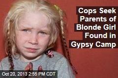 Cops Seek Parents of Blonde Girl Found in Gypsy Camp