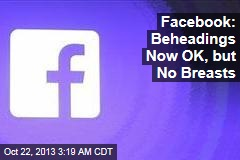 Facebook: Beheadings Now OK, But No Breasts