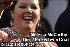 Melissa McCarthy: Um, I Picked Elle Coat