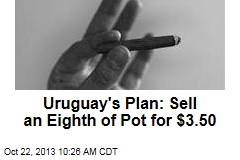 Uruguay's Plan: Sell an Eighth of Pot for $3.50