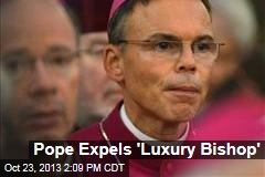 Pope Expels 'Luxury Bishop'