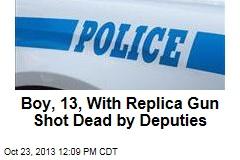 Boy, 13, With Replica Gun Shot Dead by Deputies