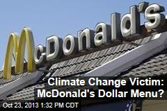 Climate Change Victim: McDonald's Dollar Menu?