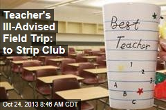 Teacher's Ill-Advised Field Trip: to Strip Club