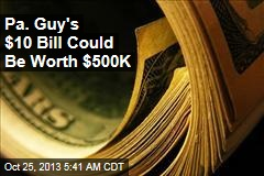 Pa. Guy's $10 Bill Could Be Worth $500K