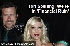 Tori Spelling: We're in 'Financial Ruin'