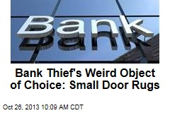 Bank Thief's Weird Object of Choice: Small Door Rugs