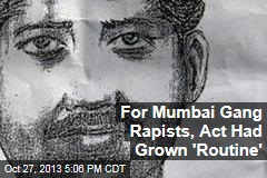 For Mumbai Gang Rapists, Act Had Grown 'Routine'