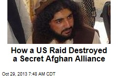 How a US Raid Destroyed a Secret Afghan Alliance