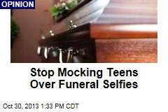 Stop Mocking Teens Over Funeral Selfies