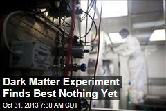 Dark Matter Experiment Finds Best Nothing Yet