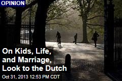 On Kids, Life, and Marriage, Look to the Dutch