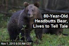 80-Year-Old Headbutts Bear, Lives to Tell Tale