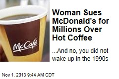 Woman Sues McDonald's for Millions Over Hot Coffee