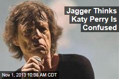 Jagger Thinks Katy Perry Is Confused