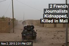 2 French Journalists Kidnapped, Killed in Mali