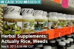 Herbal Supplements: Actually Rice, Weeds